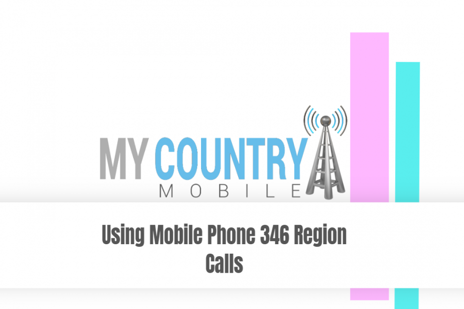 Using Mobile Phone 346 Region Calls - My Country Mobile