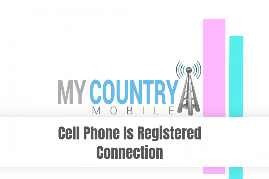 Cell Phone Is Registered Connection - My Country Mobile