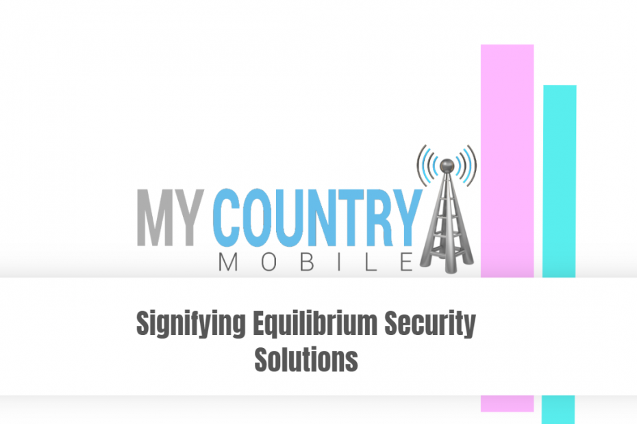 Signifying Equilibrium Security Solutions - My Country Mobile