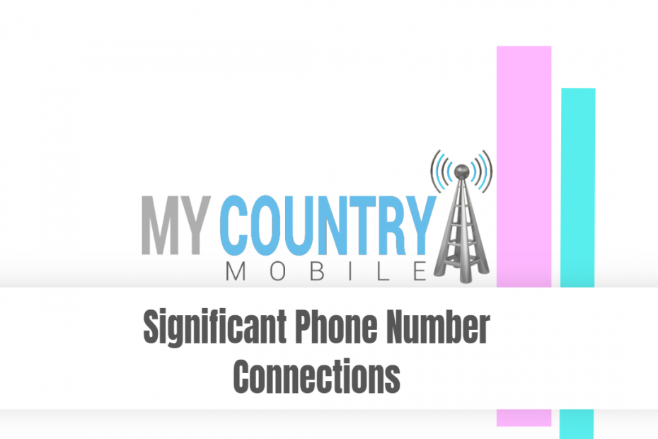 Significant Phone Number Connections - My Country Mobile