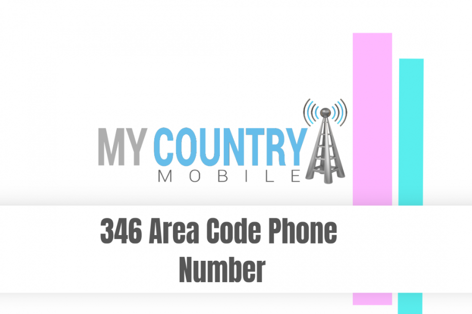 346 Area Code Phone Number - My Country Mobile