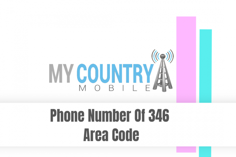 Phone Number Of 346 Area Code - My Country Mobile