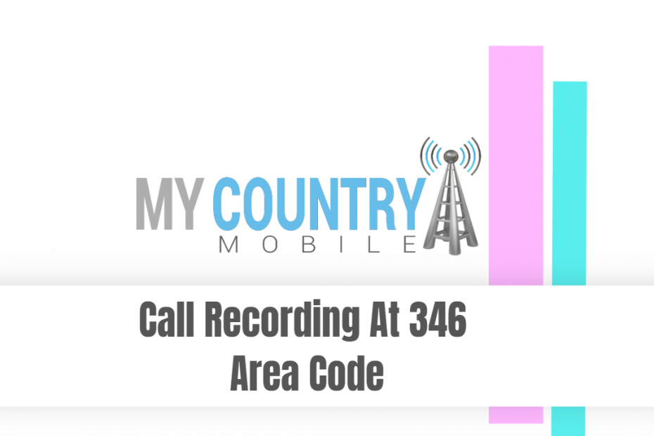 Call Recording At 346 Area Code - My Country Mobile